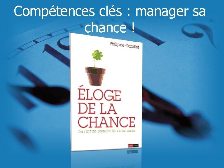 Compétences clés : manager sa chance !