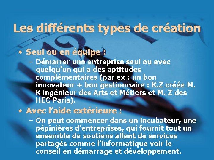 Les différents types de création • Seul ou en équipe : – Démarrer une
