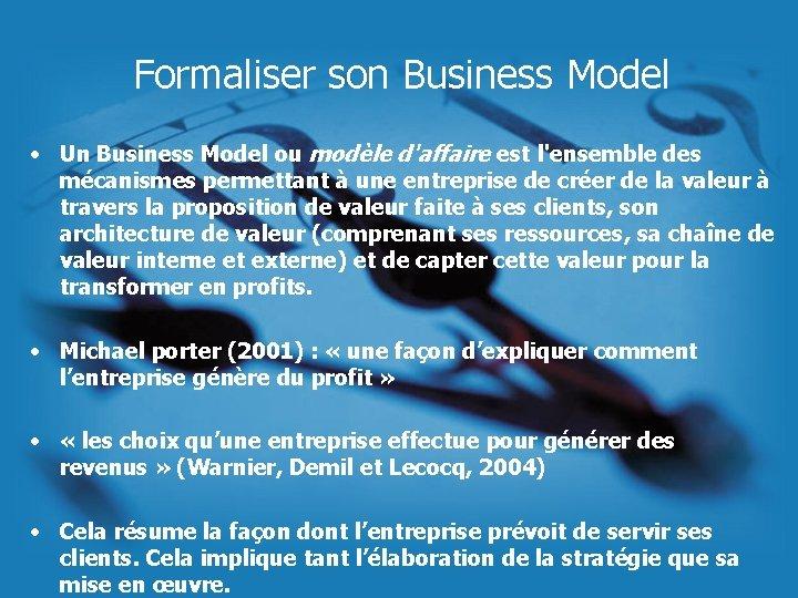 Formaliser son Business Model • Un Business Model ou modèle d'affaire est l'ensemble des