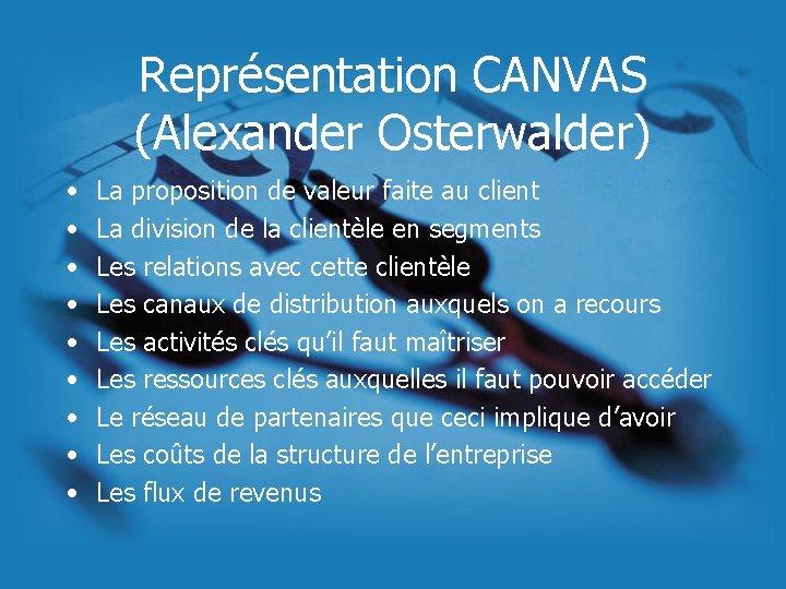 Représentation CANVAS (Alexander Osterwalder) • • • La proposition de valeur faite au client