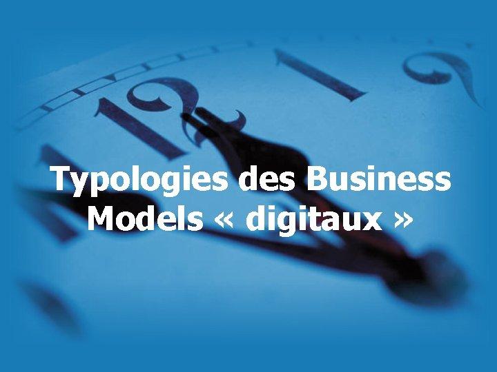 Typologies des Business Models « digitaux »
