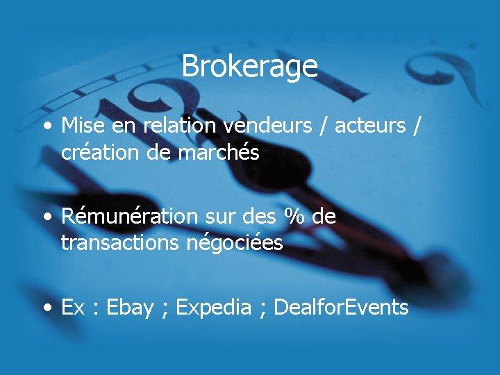 Brokerage • Mise en relation vendeurs / acteurs / création de marchés • Rémunération