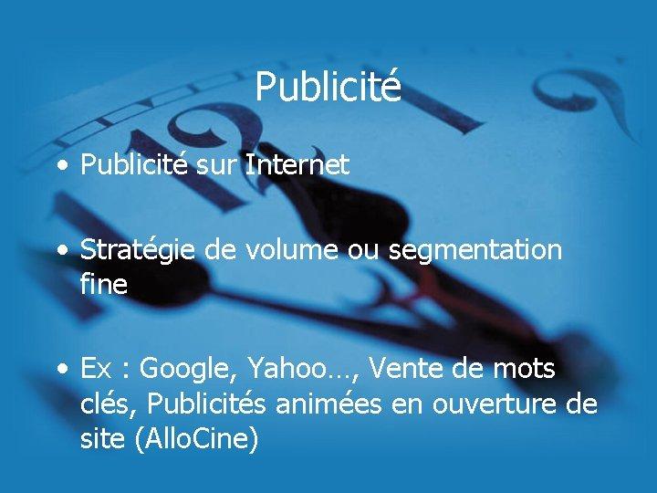 Publicité • Publicité sur Internet • Stratégie de volume ou segmentation fine • Ex