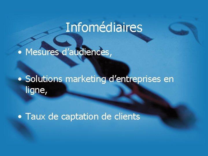 Infomédiaires • Mesures d'audiences, • Solutions marketing d'entreprises en ligne, • Taux de captation