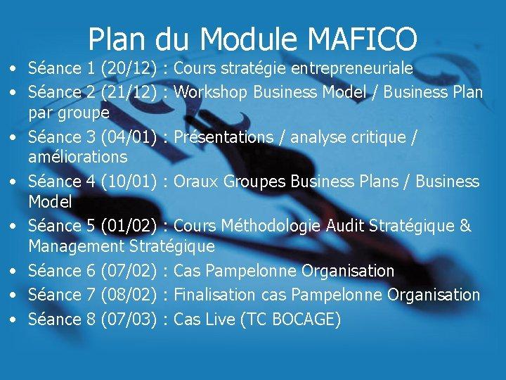 Plan du Module MAFICO • Séance 1 (20/12) : Cours stratégie entrepreneuriale • Séance
