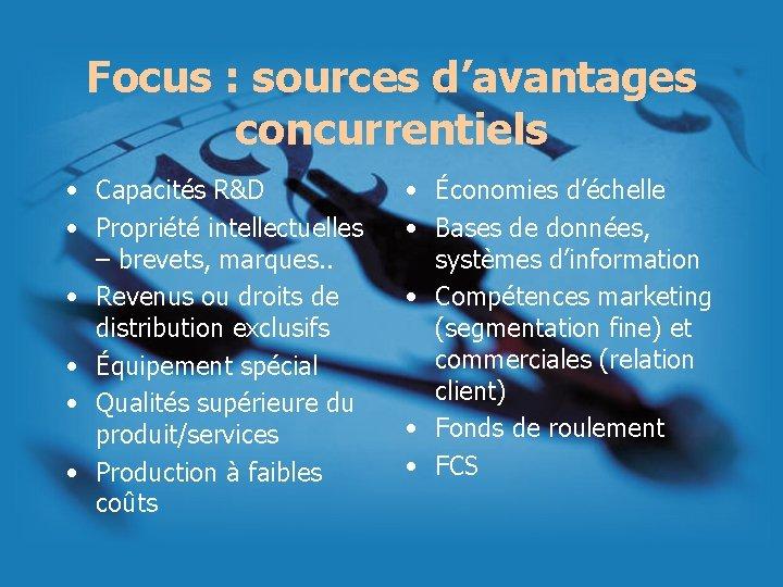 Focus : sources d'avantages concurrentiels • Capacités R&D • Propriété intellectuelles – brevets, marques.