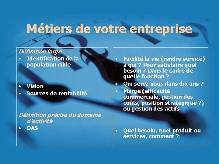 Métiers de votre entreprise Définition large • Identification de la • • • population