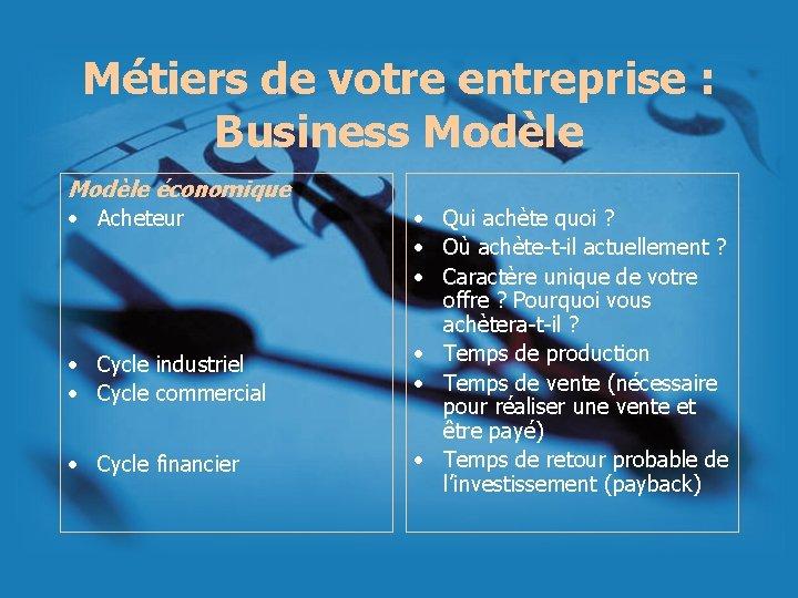 Métiers de votre entreprise : Business Modèle économique • Acheteur • Cycle industriel •