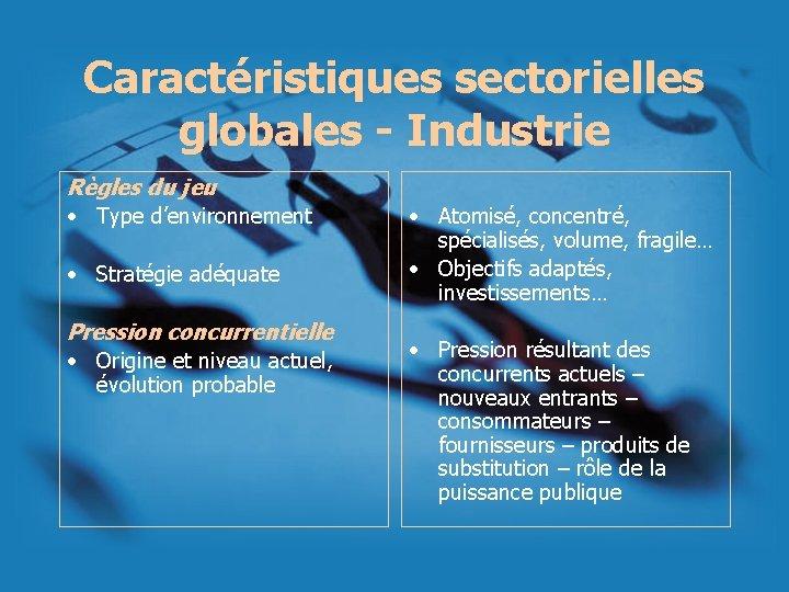 Caractéristiques sectorielles globales - Industrie Règles du jeu • Type d'environnement • Stratégie adéquate