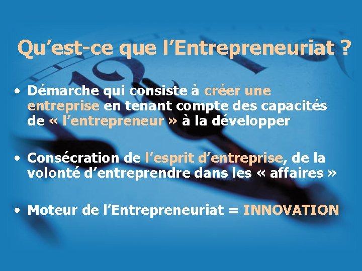 Qu'est-ce que l'Entrepreneuriat ? • Démarche qui consiste à créer une entreprise en tenant