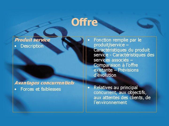 Offre Produit service • Description Avantages concurrentiels • Forces et faiblesses • Fonction remplie