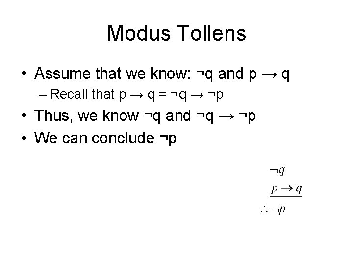 Modus Tollens • Assume that we know: ¬q and p → q – Recall