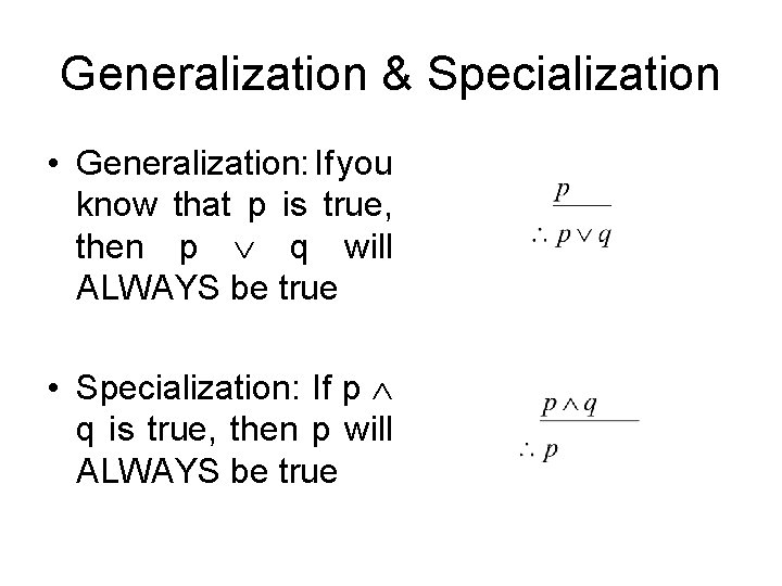 Generalization & Specialization • Generalization: If you know that p is true, then p
