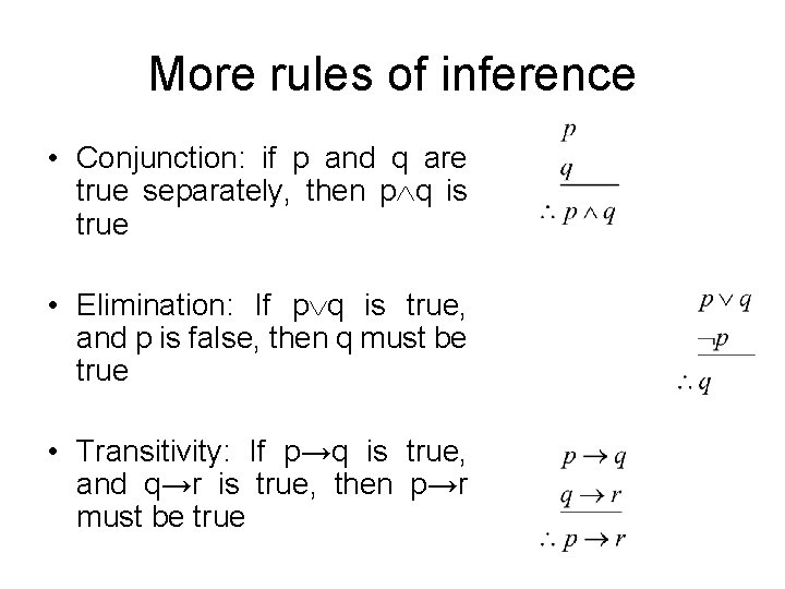 More rules of inference • Conjunction: if p and q are true separately, then