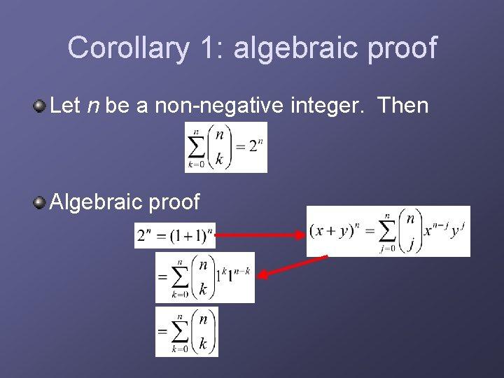 Corollary 1: algebraic proof Let n be a non-negative integer. Then Algebraic proof