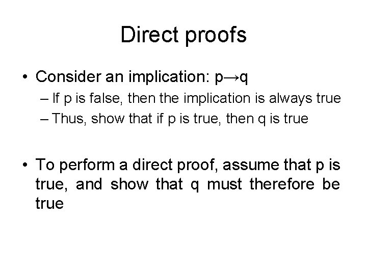 Direct proofs • Consider an implication: p→q – If p is false, then the