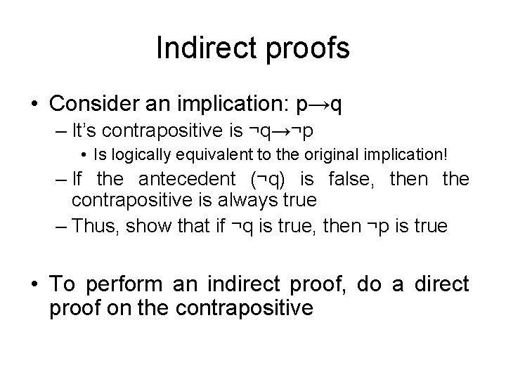 Indirect proofs • Consider an implication: p→q – It's contrapositive is ¬q→¬p • Is