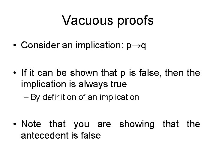 Vacuous proofs • Consider an implication: p→q • If it can be shown that
