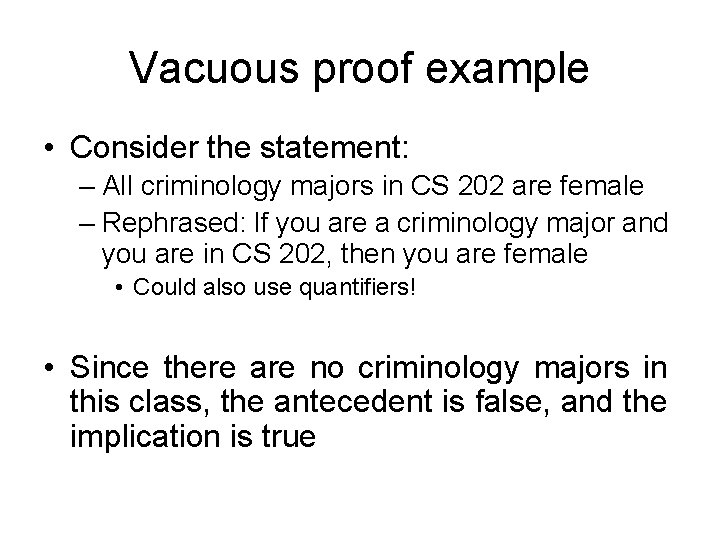 Vacuous proof example • Consider the statement: – All criminology majors in CS 202