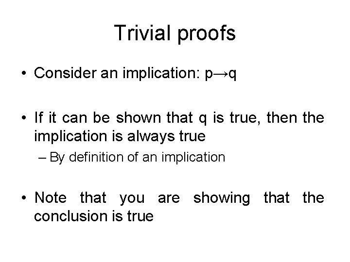 Trivial proofs • Consider an implication: p→q • If it can be shown that