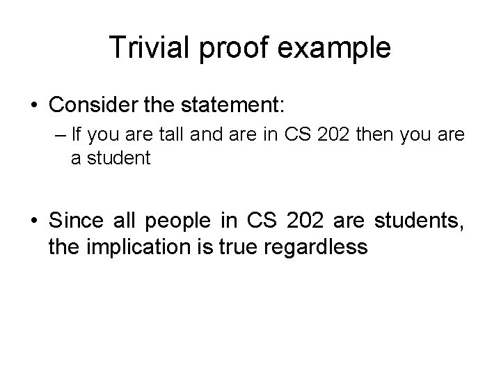 Trivial proof example • Consider the statement: – If you are tall and are