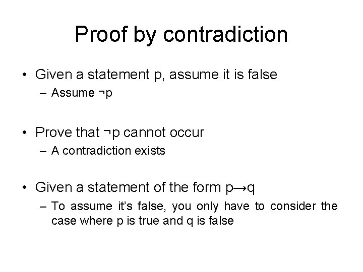 Proof by contradiction • Given a statement p, assume it is false – Assume