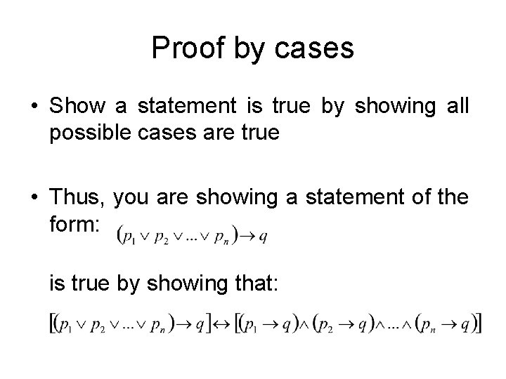 Proof by cases • Show a statement is true by showing all possible cases