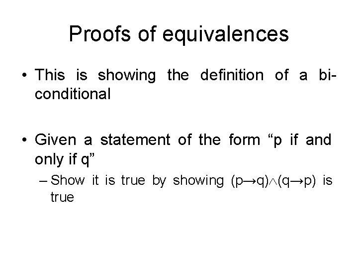 Proofs of equivalences • This is showing the definition of a biconditional • Given