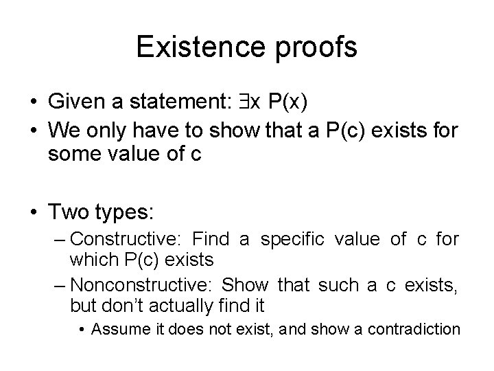 Existence proofs • Given a statement: x P(x) • We only have to show