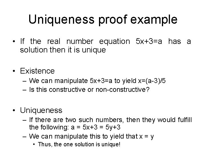 Uniqueness proof example • If the real number equation 5 x+3=a has a solution