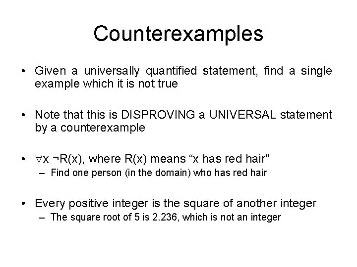 Counterexamples • Given a universally quantified statement, find a single example which it is
