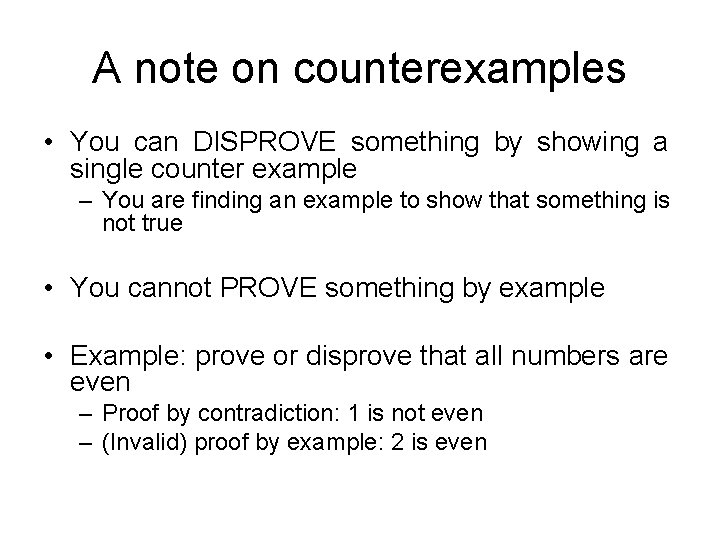 A note on counterexamples • You can DISPROVE something by showing a single counter