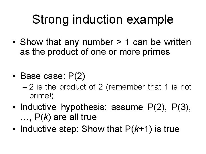Strong induction example • Show that any number > 1 can be written as