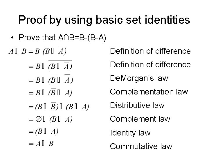 Proof by using basic set identities • Prove that A∩B=B-(B-A) Definition of difference De.