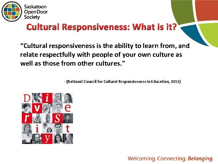 """Cultural Responsiveness: What is it? """"Cultural responsiveness is the ability to learn from, and"""