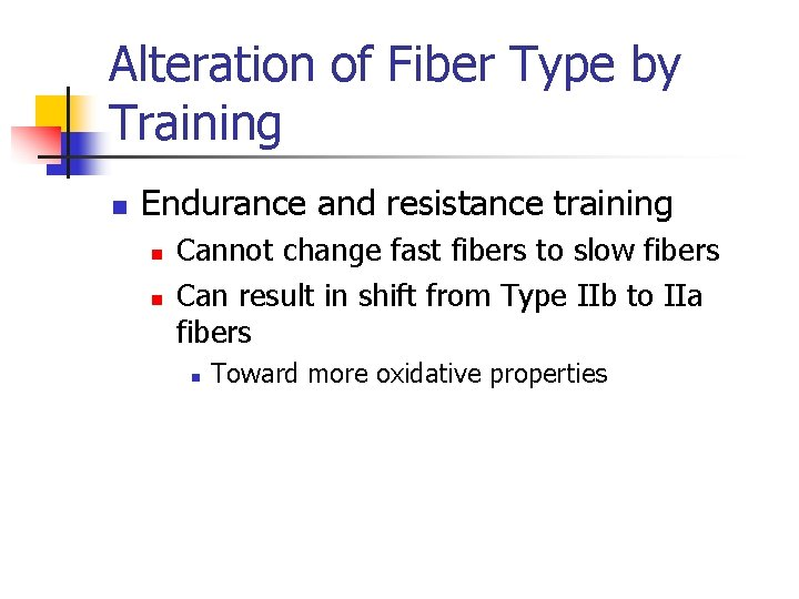 Alteration of Fiber Type by Training n Endurance and resistance training n n Cannot