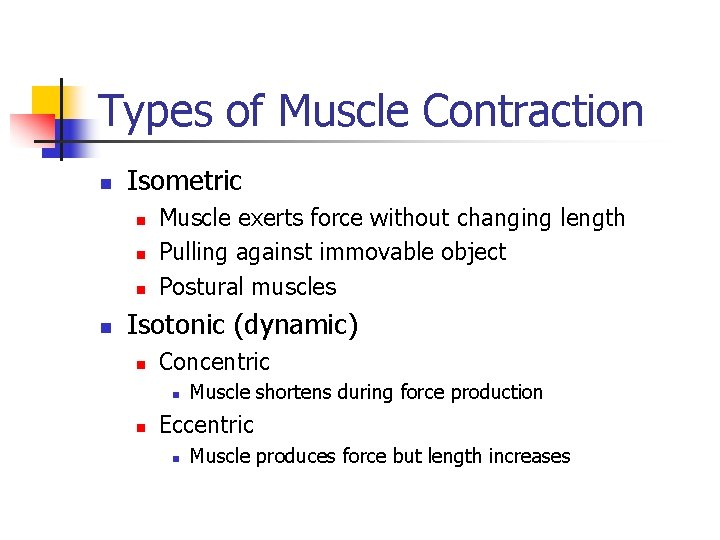 Types of Muscle Contraction n Isometric n n Muscle exerts force without changing length