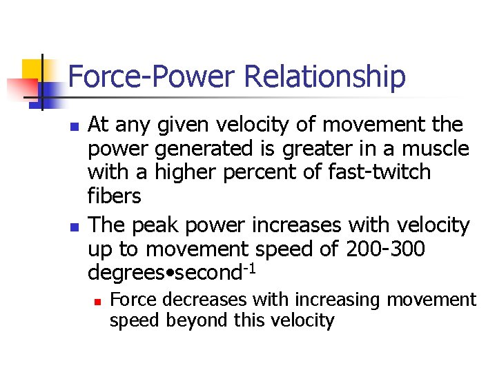 Force-Power Relationship n n At any given velocity of movement the power generated is
