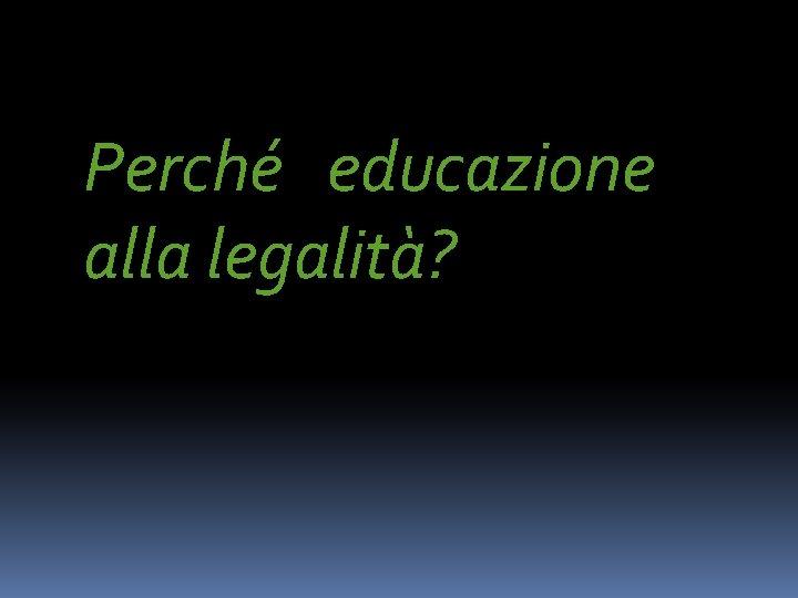 Perché educazione alla legalità?