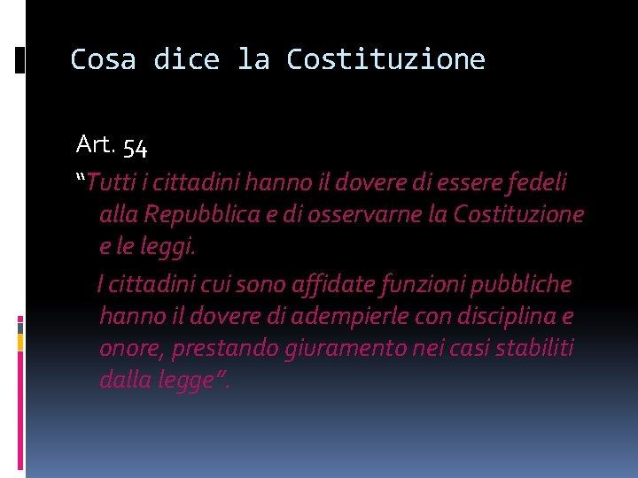 """Cosa dice la Costituzione Art. 54 """"Tutti i cittadini hanno il dovere di essere"""