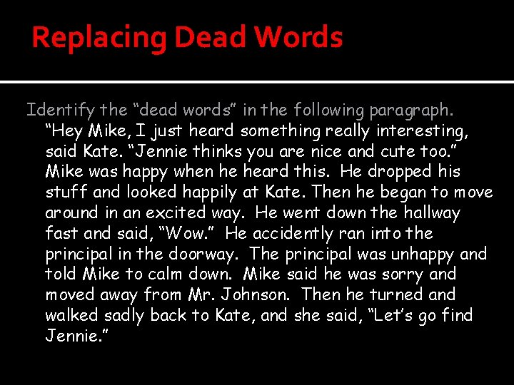 """Replacing Dead Words Identify the """"dead words"""" in the following paragraph. """"Hey Mike, I"""