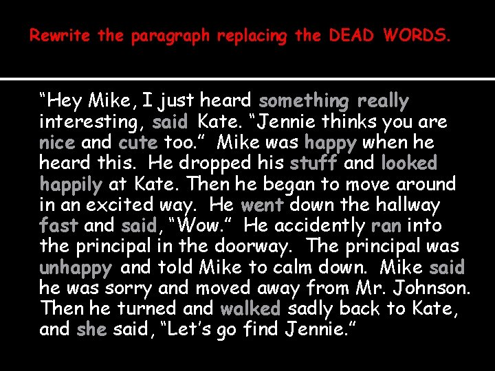 """Rewrite the paragraph replacing the DEAD WORDS. """"Hey Mike, I just heard something really"""