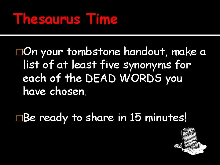 Thesaurus Time �On your tombstone handout, make a list of at least five synonyms