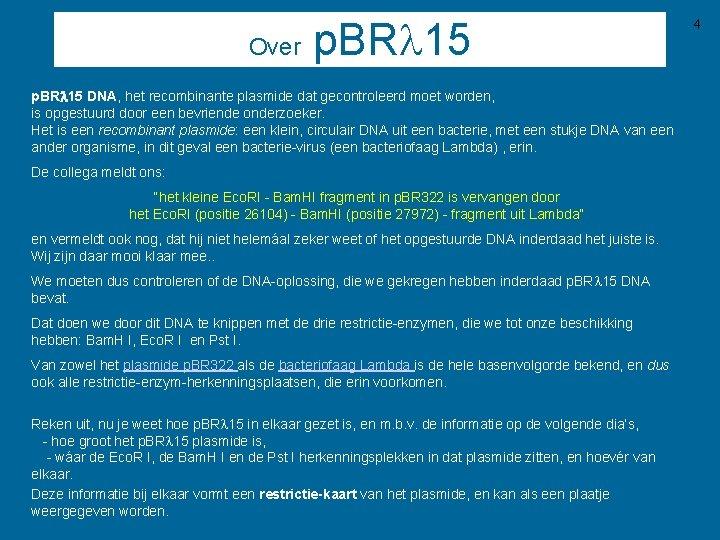 Over p. BR 15 p. BRl 15 DNA, het recombinante plasmide dat gecontroleerd moet