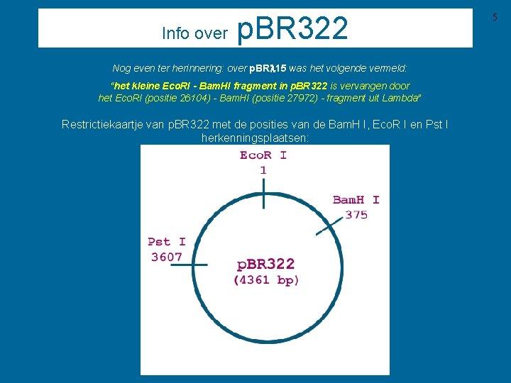 Info over p. BR 322 Nog even ter herinnering: over p. BRl 15 was