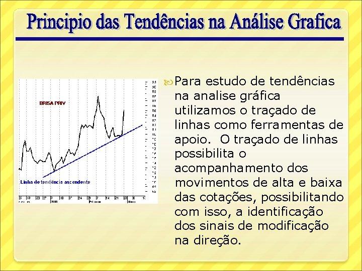 Para estudo de tendências na analise gráfica utilizamos o traçado de linhas como