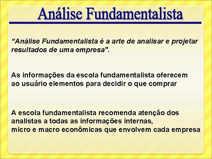 """""""Análise Fundamentalista é a arte de analisar e projetar resultados de uma empresa"""". As"""