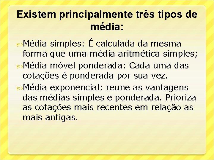 Existem principalmente três tipos de média: Média simples: É calculada da mesma forma que