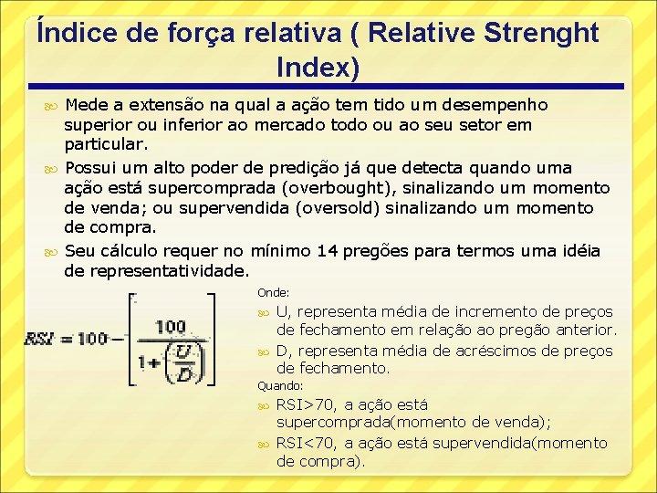 Índice de força relativa ( Relative Strenght Index) Mede a extensão na qual a
