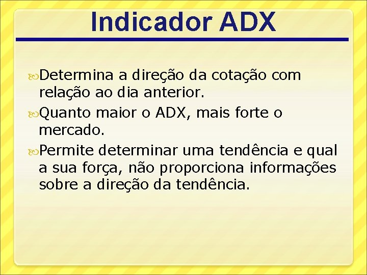 Indicador ADX Determina a direção da cotação com relação ao dia anterior. Quanto maior